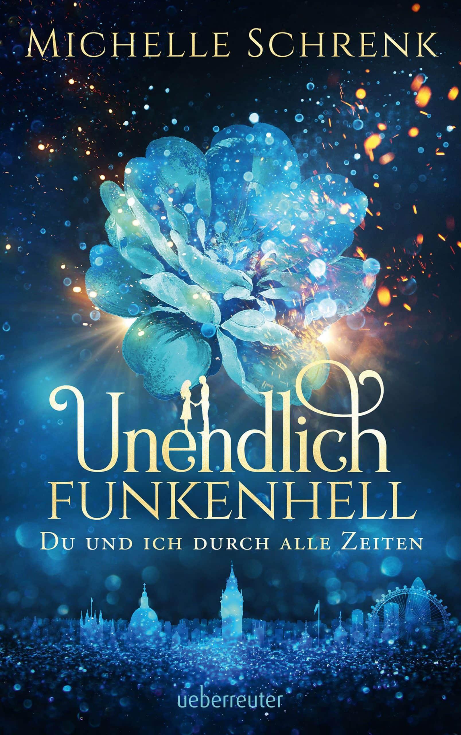Bücherblog. Neuerscheinungen. Buchcover. Unendlich funkenhell - Du und ich durch alle Zeiten von Michelle Schrenk. Fantasy. Jugendbuch. ueberreuter.